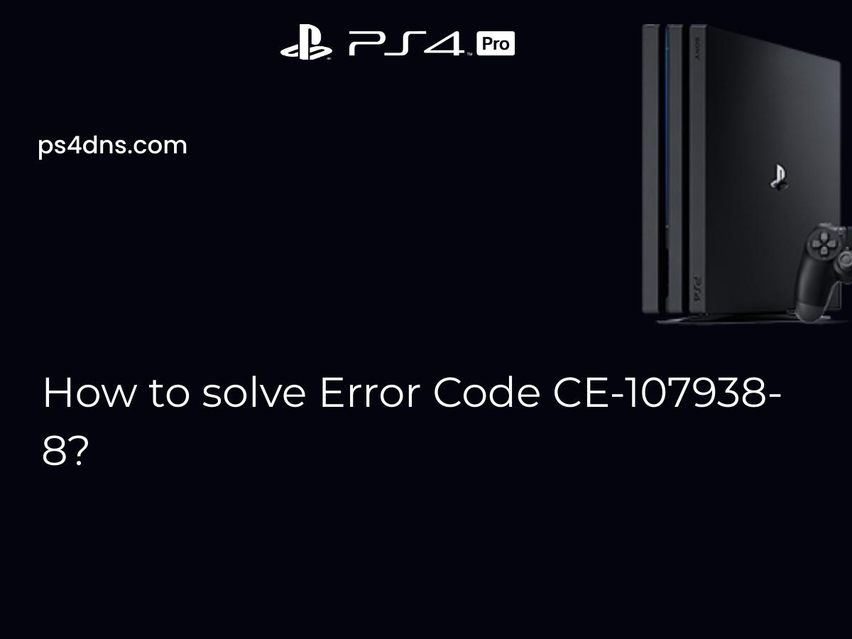 How to solve Error Code CE-107938-8?